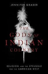 The Gods of Indian CountryReligion and the Struggle for the American West