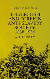 The British and Foreign Anti-Slavery Society, 1838–1956: A History