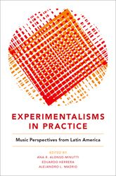 Experimentalisms in PracticeMusic Perspectives from Latin America
