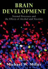 Brain DevelopmentNormal Processes and the Effects of Alcohol and Nicotine