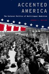 Accented AmericaThe Cultural Politics of Multilingual Modernism