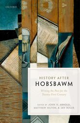 History after Hobsbawm: Writing the Past for the Twenty-First Century