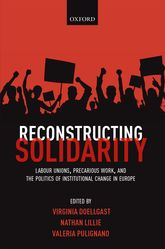 Reconstructing SolidarityLabour Unions, Precarious Work, and the Politics of Institutional Change in Europe