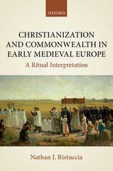 Christianization and Commonwealth in Early Medieval EuropeA Ritual Interpretation