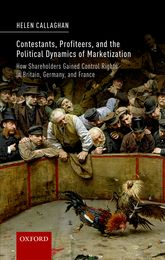 Contestants, Profiteers, and the Political Dynamics of MarketizationHow Shareholders gained Control Rights in Britain, Germany, and France