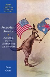 Antipodean AmericaAustralasia and the Constitution of U. S. Literature