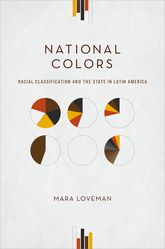 National ColorsRacial Classification and the State in Latin America