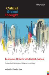 Economic Growth with Social JusticeCollected Writings of Mahbub ul Haq