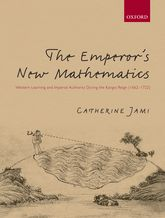 The Emperor's New MathematicsWestern Learning and Imperial Authority During the Kangxi Reign (1662-1722)