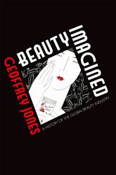 Beauty ImaginedA History of the Global Beauty Industry